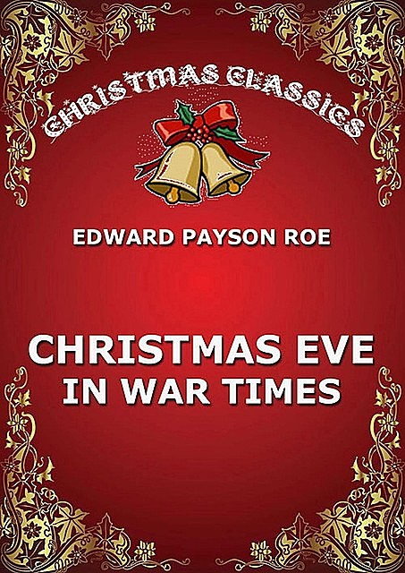 Christmas Eve In War Times, Edward Payson Roe
