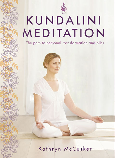 Kundalini Meditation: The Path to Personal Transformation and Bliss, Kathryn McCusker Author