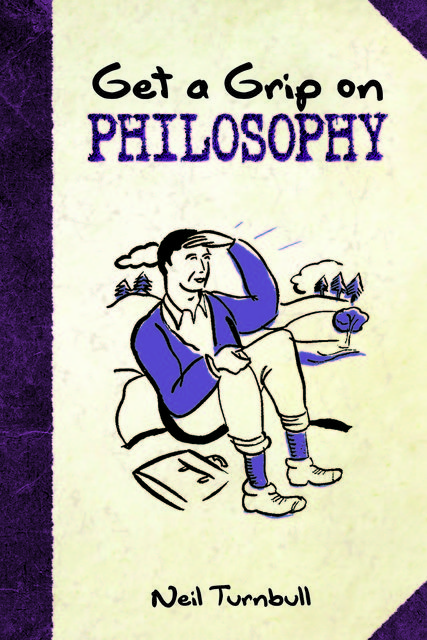 Get a Grip on Philosophy, Neil Turnbull