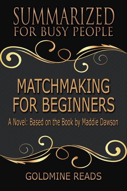 Matchmaking for Beginners – Summarized for Busy People, Goldmine Reads