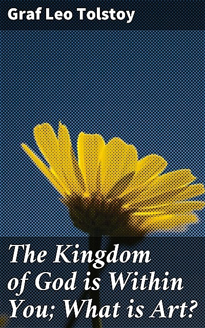 The Kingdom of God is Within You; What is Art, Leo Tolstoy