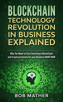 Blockchain Technology Revolution in Business Explained, Bob Mather