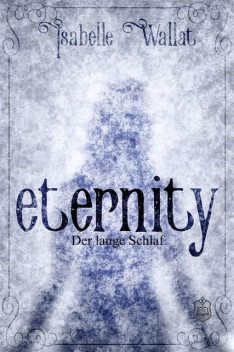 Eternity, Isabelle Wallat
