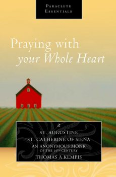 Praying with Your Whole Heart, Saint Catherine of Siena, Saint Augustine, Thomas a Kempis