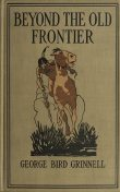 Beyond the Old Frontier, George Bird Grinnell