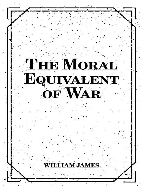 The Moral Equivalent of War, William James