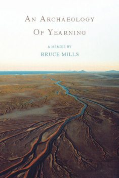 An Archaeology of Yearning, Bruce Mills