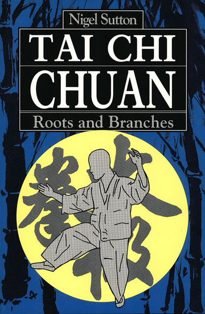 Tai Chi Chuan Roots & Branches, Nigel Sutton