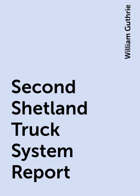 Second Shetland Truck System Report, William Guthrie