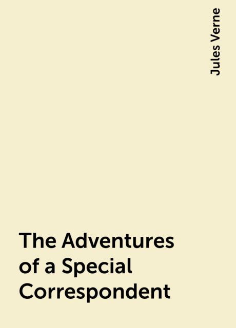 The Adventures of a Special Correspondent, Jules Verne