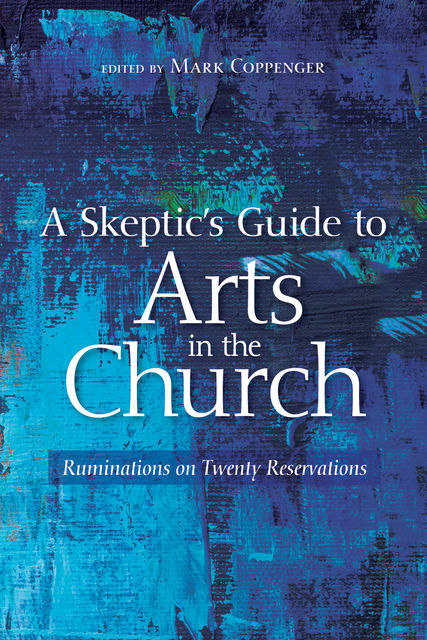 A Skeptic's Guide to Arts in the Church, Mark Coppenger