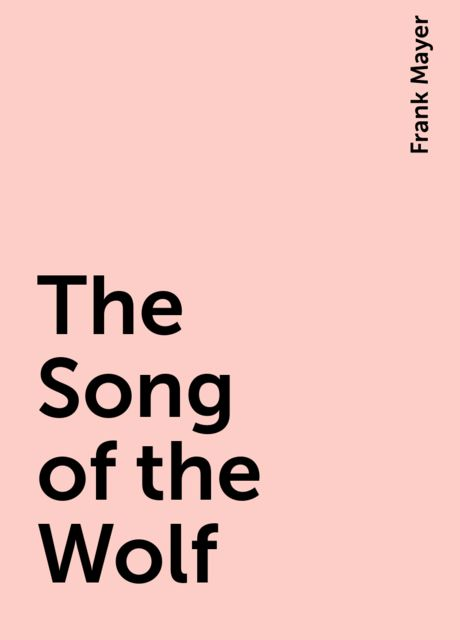 The Song of the Wolf, Frank Mayer