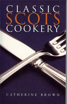 Classic Scots Cookery, Catherine Brown