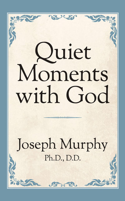 Quiet Moments with God, Joseph Murphy