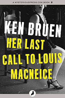 Her Last Call to Louis MacNeice, Ken Bruen