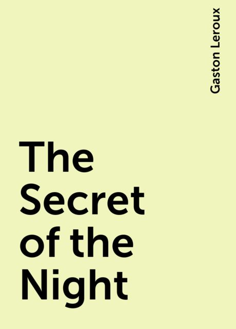 The Secret of the Night, Gaston Leroux