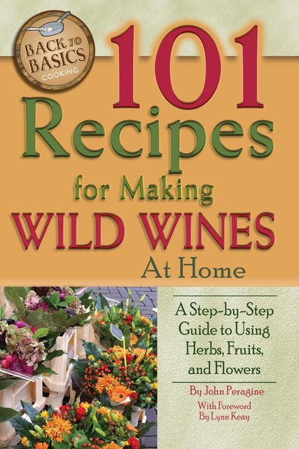 101 Recipes for Making Wild Wines at Home, J.R., John Peragine