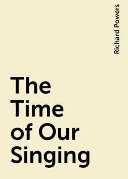 The Time of Our Singing, Richard Powers