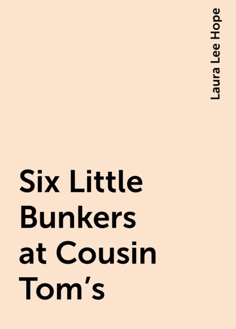 Six Little Bunkers at Cousin Tom's, Laura Lee Hope