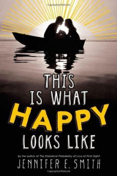 This Is What Happy Looks Like, Jennifer E.Smith