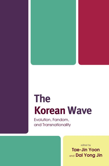 The Korean Wave, Dal Yong Jin, Anthony Y.H. Fung, Bora Kang, Eunbyul Lee, Hyangjin Lee, Hyeri Jung, Ju Oak Kim, Kyong Yoon, Lisa Yuk-ming Leung, Luling Huang, Mi-Sook Park, Qian Zhang, Seok-Kyeong Hong, Tae-Jin Yoon, Wonjung Min, Yong-Jin Won