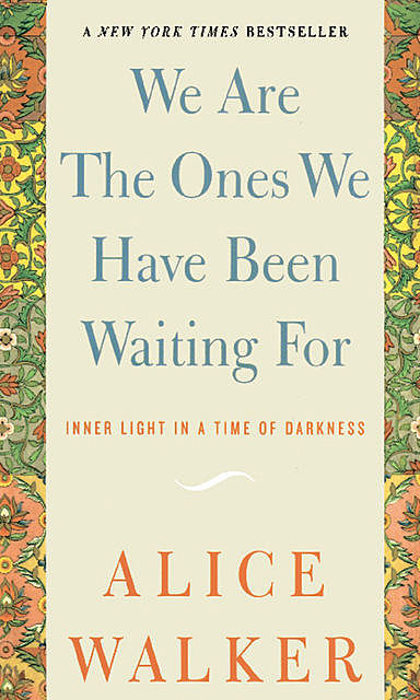 We Are The Ones We Have Been Waiting For, Alice Walker