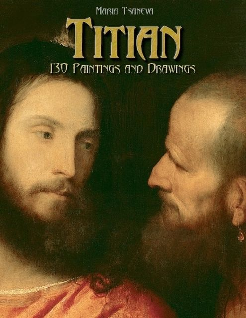 Titian: 130 Paintings and Drawings, Maria Tsaneva