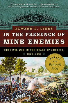 In the Presence of Mine Enemies: The Civil War in the Heart of America, 1859–1864, Edward L.Ayers