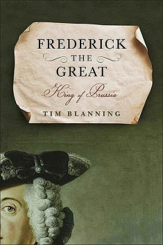 Frederick the Great: King of Prussia, Tim Blanning