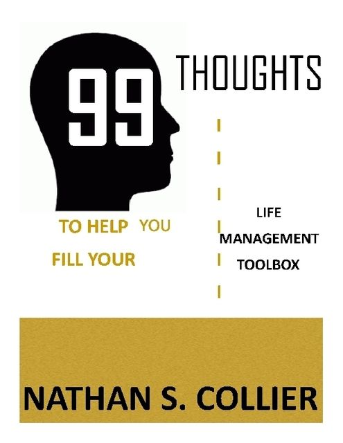 99 Thoughts to Help You Fill Your Life Management Tool Box, Nathan S.Collier
