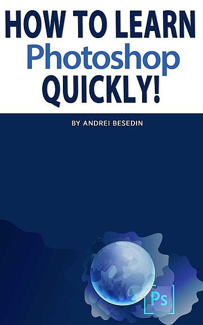 How To Learn Photoshop Quickly, Andrei Besedin