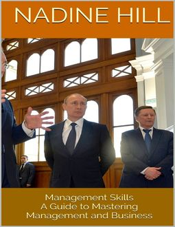 Management Skills: A Guide to Mastering Management and Business, Nadine Hill