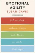 Emotional Agility: Get Unstuck, Embrace Change and Thrive in Work and Life, Susan David