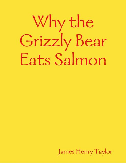 Why the Grizzly Bear Eats Salmon, James Taylor