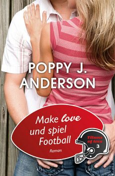 Make Love und spiel Football, Poppy J. Anderson