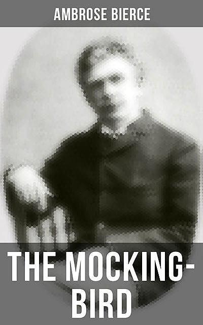 THE MOCKING-BIRD, Ambrose Bierce