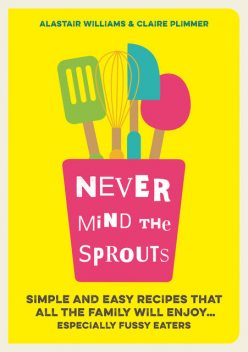 Never Mind the Sprouts, Alastair Williams, Claire Plimmer