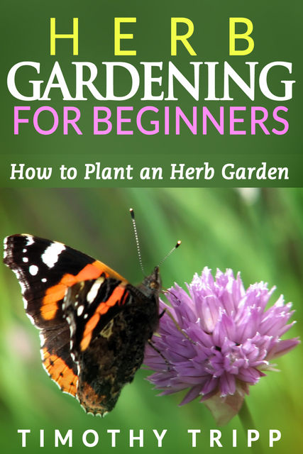 Herb Gardening For Beginners, Timothy Tripp
