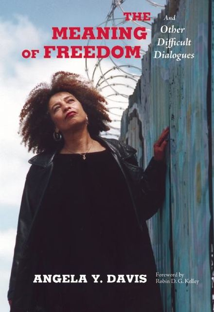 The Meaning of Freedom, Angela Davis