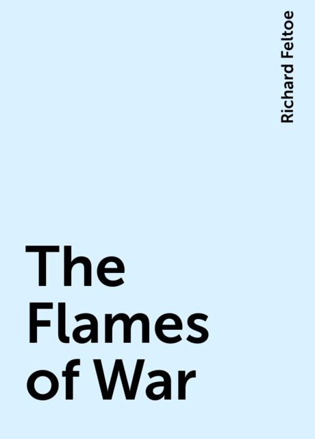 The Flames of War, Richard Feltoe