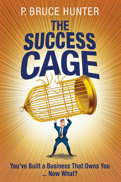 The Success Cage, P.Bruce Hunter