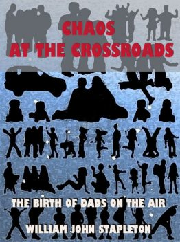 Chaos At the Crossroads: The Birth of Dads On the Air, William John Stapleton