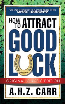 How to Attract Good Luck (Original Classic Edition), A.H. Z. Carr