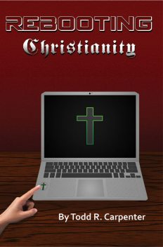 Rebooting Christianity, Todd Carpenter