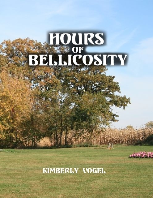Hours of Bellicosity, Kimberly Vogel