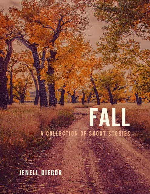 Fall: A Collection of Short Stories, Jenell Diegor