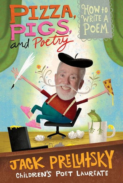 Pizza, Pigs, and Poetry, Jack Prelutsky