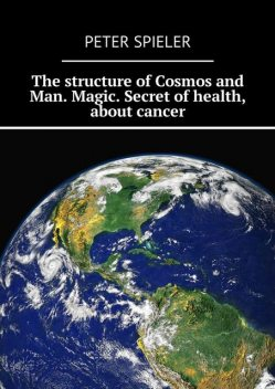 The structure of Cosmos and Man. Magic. Secret of health, about cancer, Helen Meier