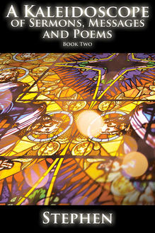 A Kaleidoscope of Sermons, Messages and Poems Book 2, Stephen