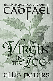The Virgin In The Ice, Ellis Peters